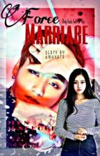 FORCE MARRIAGE [Slow UPDATE] by AmyYura