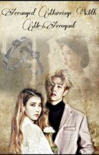 Arranged Marriage with Mr. Arrogant  (Mark Tuan) by JessicaXiong0