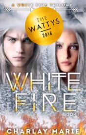 White Fire [Completed] by CharlayMarie1