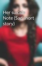 Her suicide Note (Sad short story) by Zayns_Badgirl