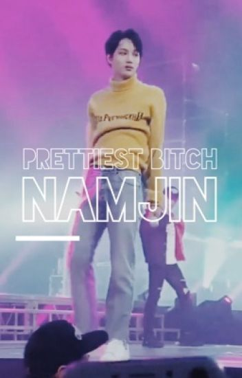 prettiest bitch // namjin