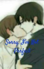 Sorry, I'm Not Perfect (VKook/TaeKook) by Arraaa_Kim