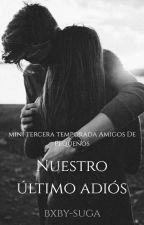 Nuestro Último Adiós (Mini-tercera Temporada) by rubelangel731