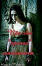 "Não São ""Apenas"" Sentimentos. by RayssaPaty"