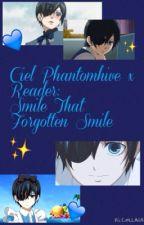 Ciel X Reader: Smile that forgotten smile by deannaisagiraffe