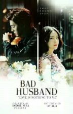 Bad Husband(COMPELETED) by Kookie_Syaa