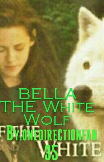 BELLA THE White Wolf - Pamela Mishaud - Wattpad
