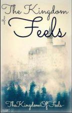 The Kingdom Of Feels  by TheKingdomOfFeels-