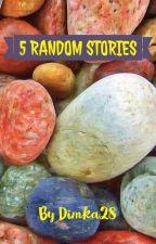 5 Random Stories by Dimka28
