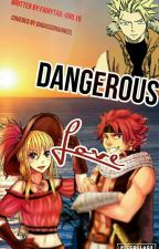 Dangerous Love by FairyTail-Girl15