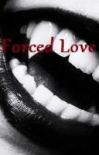 Forced Love by 1Derfulgirl5