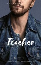 TEACHER [Tome 1] by WhenBobbyWrites