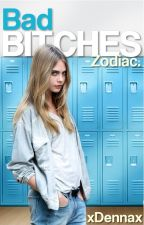 |BAD BITCHES|Zodiac. by xdennax