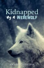 Kidnapped By A Werewolf  by xXFatalEternityXx
