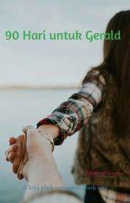 90 Hari untuk Gerald by RachmaHaRuna