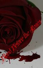 Blood Before the Roses by Lady_Mist10