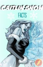 Caitlin Snow Facts by lastpizzaonthefridge