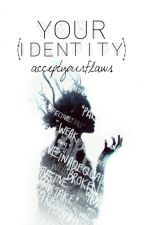 Your (Identity) by acceptyourflaws
