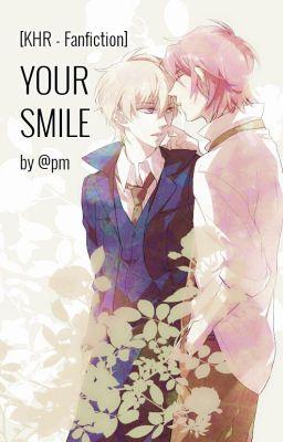 Đọc truyện [KHR Fanfiction] YOUR SMILE