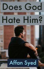 Does God hate him ? by AffanSyed