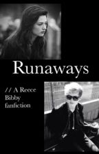Runaways // A Reece Bibby Fanfiction  by buttercup_bibby