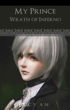 My Prince : Wrath Of Inferno ( REVISED ) by Lucia_Gilgamesh