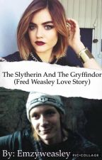The Slytherin And The Gryffindor 1 (Fred Weasley Love Story) by emzyweasley