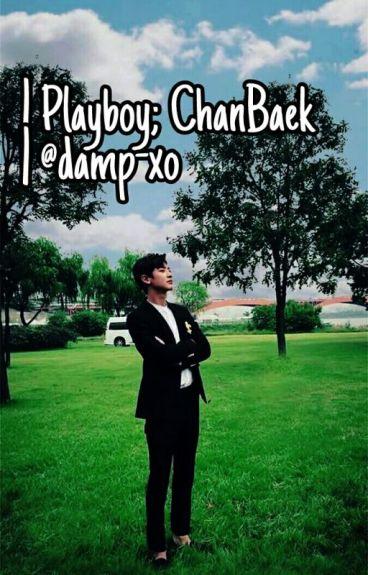 Playboy [CHANBAEK][GS](Hiatus)