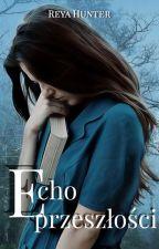 Echo przeszłości by themagicisinthebooks