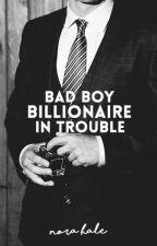 Bad Boy Billionaire In Trouble | Wattys2016 by Rawriex