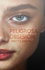 PELIGROSA OBSESIÓN [Sin corrección] by imstylesgirl