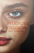 PELIGROSA OBSESIÓN by imstylesgirl