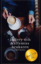 Audrey och kaffemissbrukaren ✔ by talionic