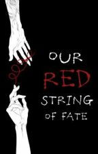 Our Red String Of Fate by FangirlKats