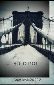 SOLO NOI by Anastasia20222