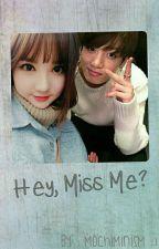 Hey, Miss Me? by bunnyykookie