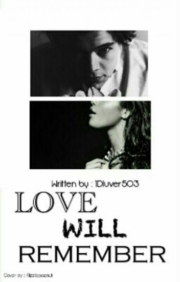 Love Will Remember // harlena - 1DLuver503 - Wattpad