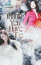 [Longfic] Thank You Have To | EunYeon by GumQQL