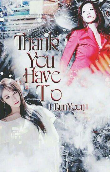 [Longfic] Thank You Have To | EunYeon