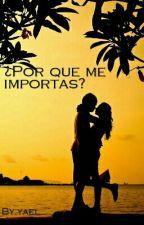 ¿Porque me importas? by yaelss13