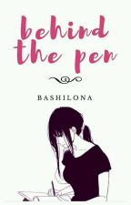 Behind the Pen (UNDER MAJOR REVISION) #Wattys2016 by Bashilona