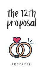 The 12th Proposal [EDITING] by areyaysii