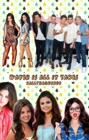 Water Is All It Takes (A One Direction Fan Fiction) ON HOLD by xAllyRaquniox