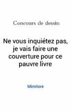 New Concours De Dessin : 10/17 by Mimitore