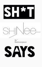 Sh*t Shinee says by baektoexoplanet