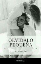 Olvidalo Pequeña (HDP#2)  by Pretty1510