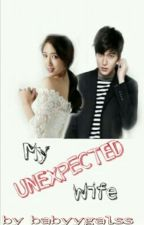 My Unexpected Wife (Completed)  by Babyygalss