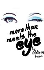 More Than Meets the Eye (ON HOLD) by addisonsydb