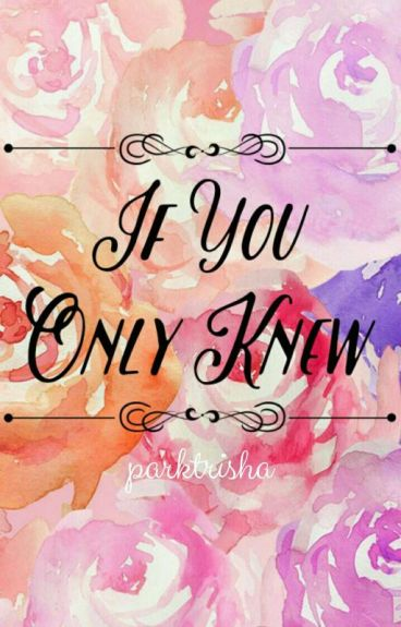 If You Only Knew: by parktrisha