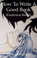 How to Write a Good Book: Fanfiction Based by Inferno_Descendant